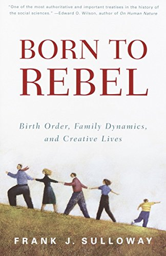 Born to Rebel: Vintage Books Edition: Birth Order, Family Dynamics, and Creative Lives By Frank J. Sulloway