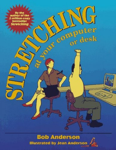 Stretching at Your Computer or Desk By Bob Anderson