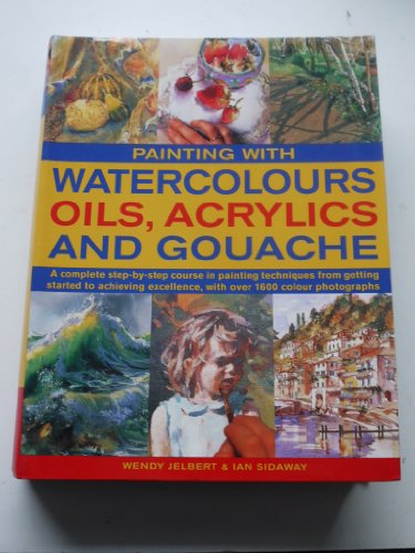 Painting with WATERCOLOURS OILS, ACRYLICS AND GOUACHE By WENDY JELBERT & IAN SIDAWAY