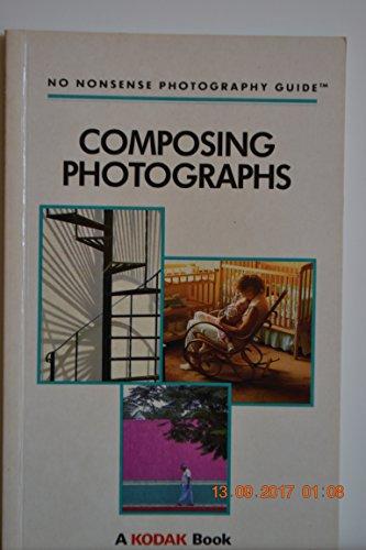 Composing Photographs By Kodak Staff