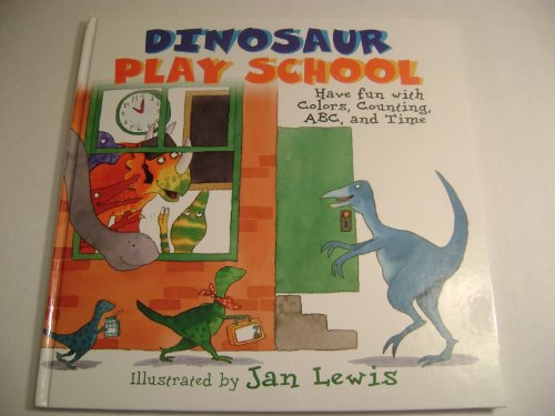 Dinosaur Play School: Have Fun with Colors, Counting, ABC, and Time By Editor