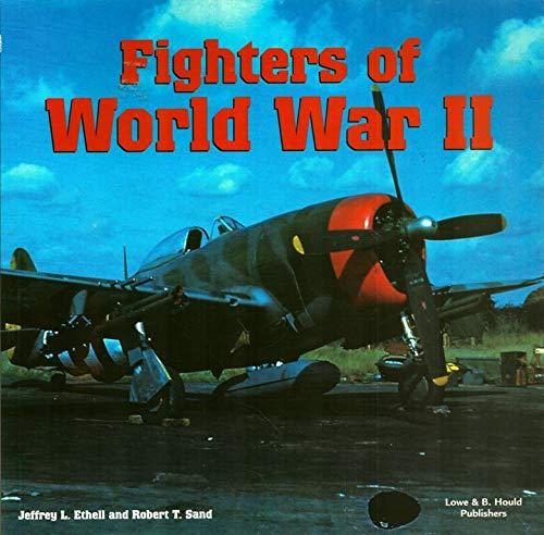 Fighters of World War II By Jeffrey L. and Robert T. Sand Ethell