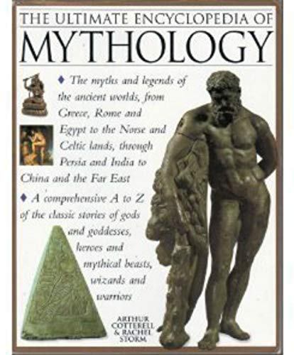 THE ULTIMATE ENCYCLOPEDIA OF MYTHOLOGY: AN A-Z GUIDE TO THE MYTHS AND LEGENDS OF THE ANCIENT WORLD. By Arthur and Rachel Storm. Cotterell