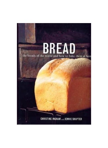 Bread - the Breads of the World and How to Bake Them at Home By Jennie Shapter