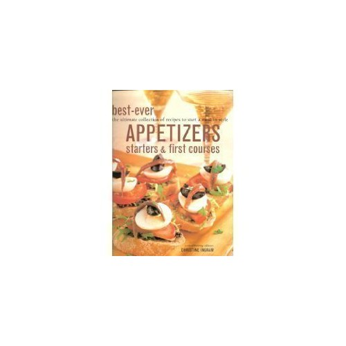Best-ever Appetizers, Starters and First Courses By christine-ingram
