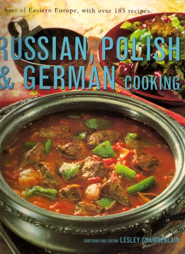 Russian, Polish and German Cooking : best of Eastern Europe with over 180 recipes By Lesley Chamberlain