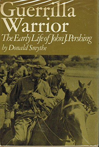 Guerrilla Warrior ; the Early Life of John j Pershing By Donald Smythe