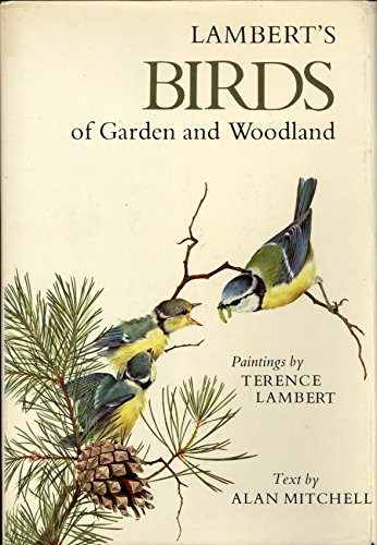 Lamberts Birds of garden and woodland / paintings by Terence Lambert ; text by Alan Mitchell By Terence. Alan Mitchell Lambert