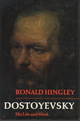 Dostoyevsky, His Life and Work By Ronald Hingley