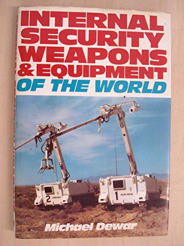 Internal Security Weapons And Equipment Of The World By Michael Dewar