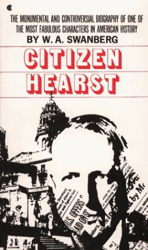 Citizen Hearst By W. A Swanberg