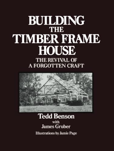 Building the Timber Frame House: The Revival of a Forgotten Craft by Tedd Benson