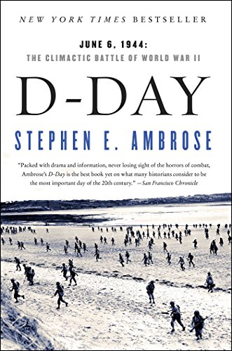 D Day, June 6, 1944 By Stephen E. Ambrose