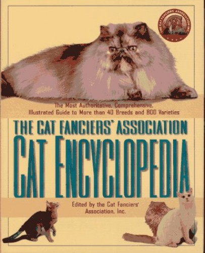 The Cat Fanciers' Association Cat Encyclopedia By Cat Fanciers Assc Inc