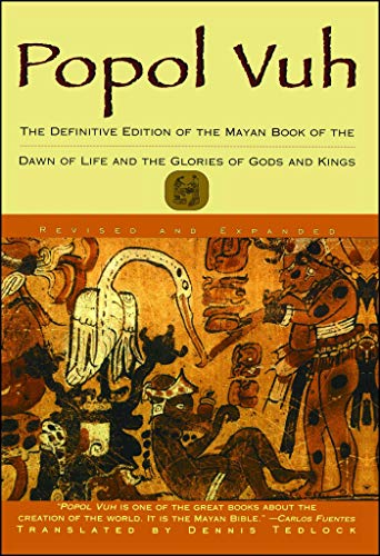 Popol Vuh: The Definitive Edition Of The Mayan Book Of The Dawn Of Life And The Glories Of By Dennis Tedlock