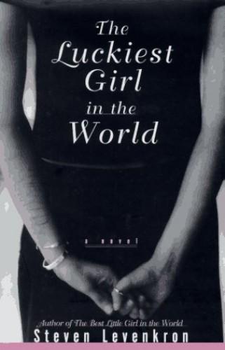 The Luckiest Girl in the World By Steven Levenkron