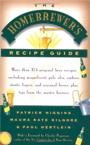 The Homebrewer's Recipe Guide: More Than 175 Original Beer Recipes, Including Magnificent Pale Ales, Porters, Ambers, Stouts, Lagers, and Seasonal Brewers, Plus Tips from the Master Brewers By Patrick Higgins