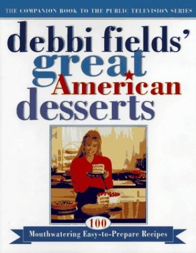 Great American Desserts By Debbi Fields