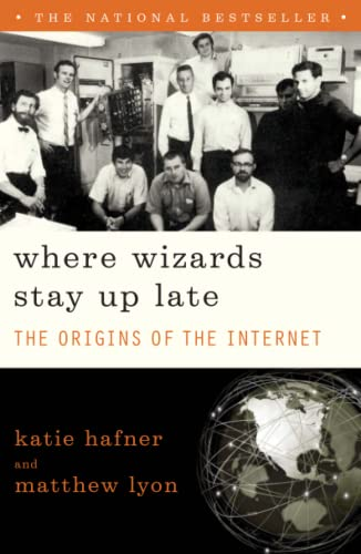 Where Wizards Stay Up Late: The Origins of the Internet by Katie Hafner