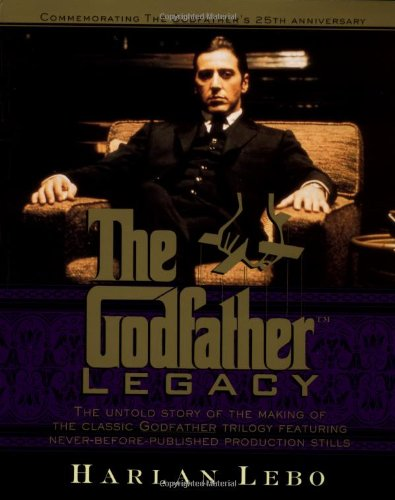 "The ""Godfather"" Legacy: The Untold Story of the Making of the Classic ""Godfather"" Trilogy By Harlan Lebo"
