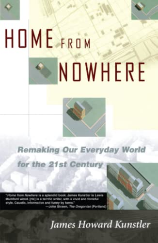 Home from Nowhere: Remaking Our Everyday World for the 21st Century: Remaking Our Everyday World for the Twenty-First Century By James Howard Kunstler