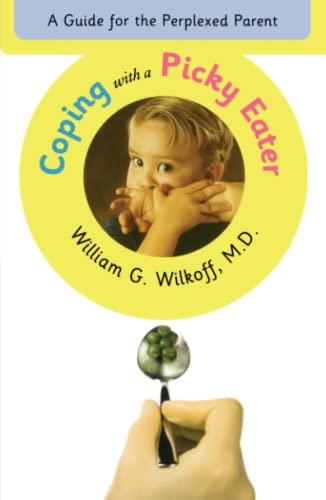 Coping with a Picky Eater By William G. Wilkoff, M.D.