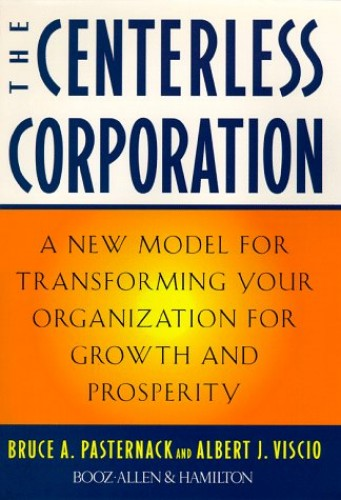 The Centerless Corporation By Bruce A. Pasternack