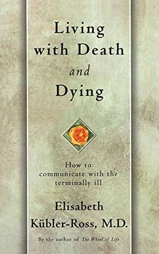 Living with Death and Dying: How to Communicate with the Terminally Ill By Elisabeth Kubler-Ross