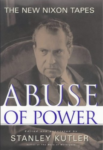 Abuse of Power By Stanley I. Kutler