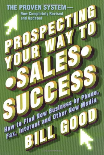 Prospecting Your Way to Sales By Bill Good
