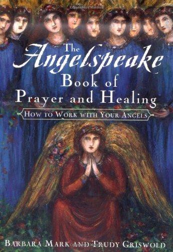 The Angelspeake Book of Prayer & Healing By Barbara Mark