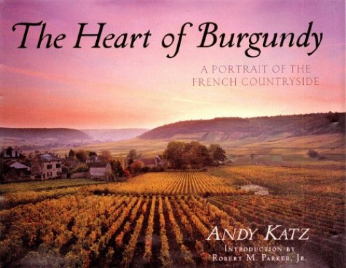 The Heart of Burgundy: A Portrait of French Countryside By Robert Parker