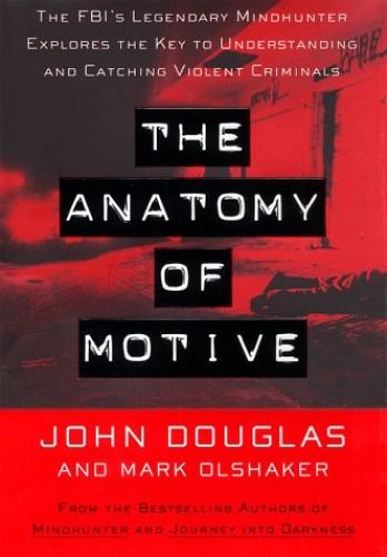 The Anatomy of Motive von John Douglas