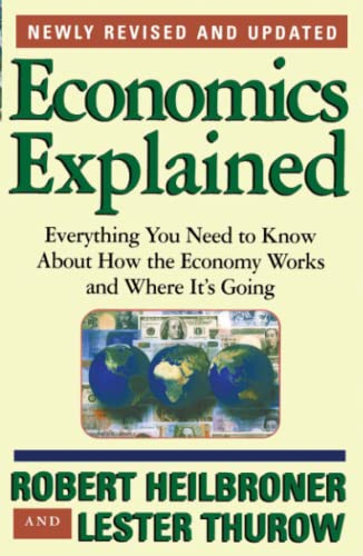 Economics Explained: Everything You Need to Know About How the Economy Works and Where It's Going by Robert L. Heilbroner
