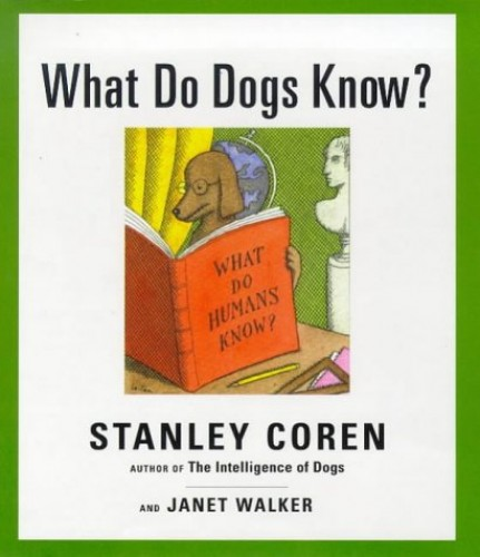 What Do Dogs Know? By Stanley Coren