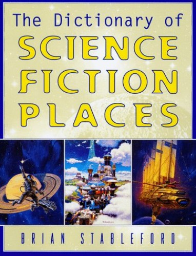 The Dictionary of Science Fiction Places By Brian Stableford