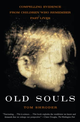 Old Souls: Compelling Evidence from Children Who Remember Past Lives by Tom Shroder