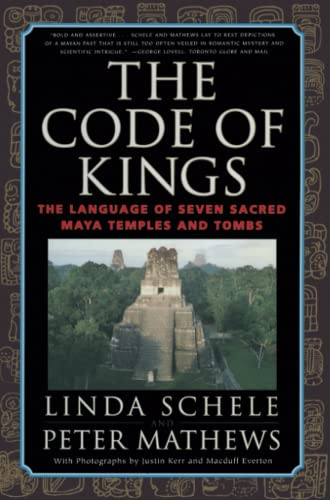The Code of Kings: the Language of Seven Sacred Maya Temples and Tombs By Justin Kerr