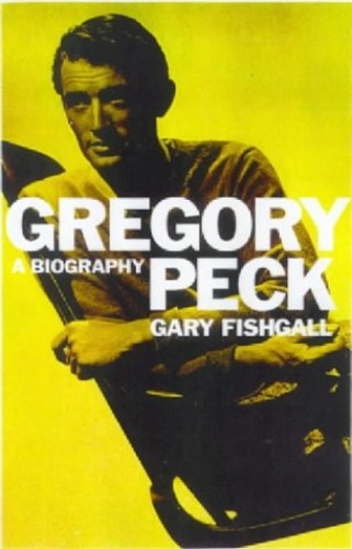 Gregory Peck: A Biography By Gary Fishgall