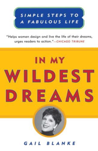 In My Wildest Dreams: Simple Steps to a Fabulous Life By Gail Blanke