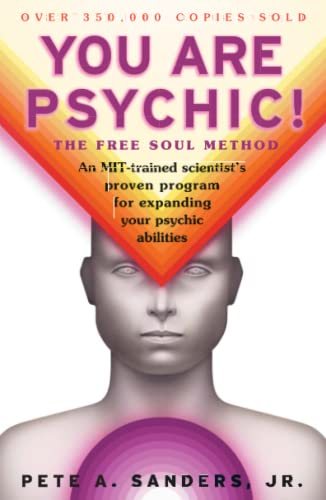 You are Psychic!: The Free Soul Method By Pete A. Sanders