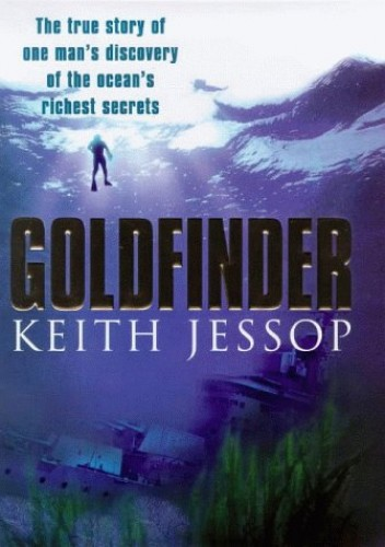 Goldfinder: A True Story of One Man's Discovery of the Ocean's Richest Secrets By Keith Jessop