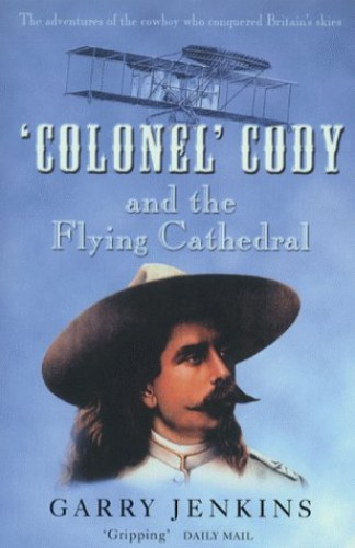 Colonel Cody and the Flying Cathedral By Garry Jenkins