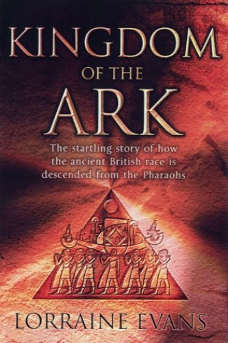 Kingdom of the Ark: That Startling Story of How the Ancient British Race is Descended from the Pharaohs by Lorraine Evans