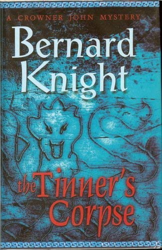 The Tinner's Corpse (A Crowner John Mystery) By Bernard Knight