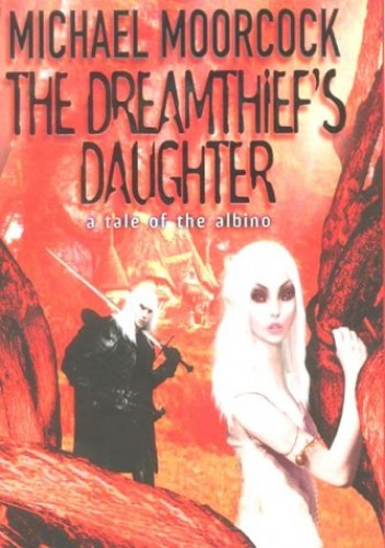 The Dreamthief's Daughter: A Tale of the Albino by Michael Moorcock