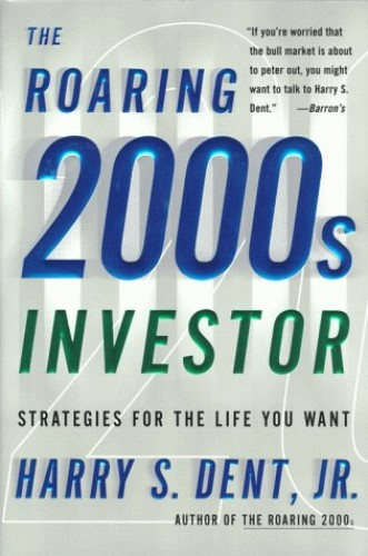 The Roaring 2000s Investor By H. C. Dent