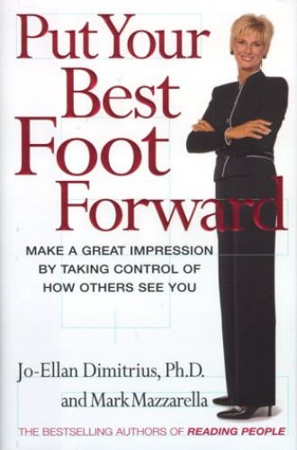 Put Your Best Foot Forward By Jo-Ellan Dimitrius, PhD