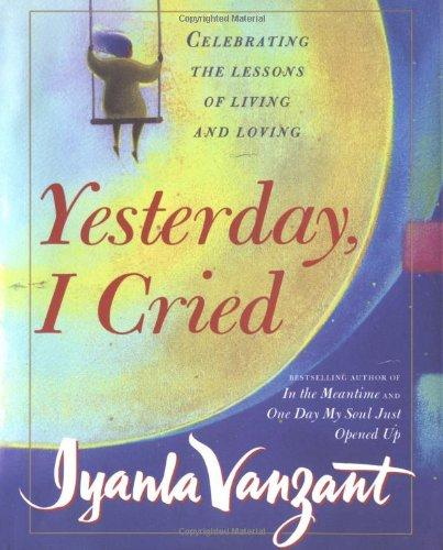 Yesterday, I Cried By Iyanla Vanzant