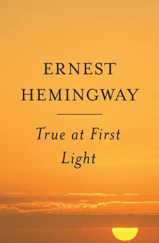 True at First Light By Ernest Hemingway